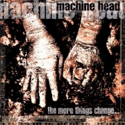 Machine Head - The More Things Change... (CD)
